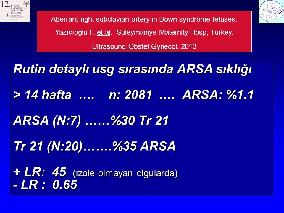 Rutin detaylı usg sırasında ARSA sıklığı > 14 hafta ….