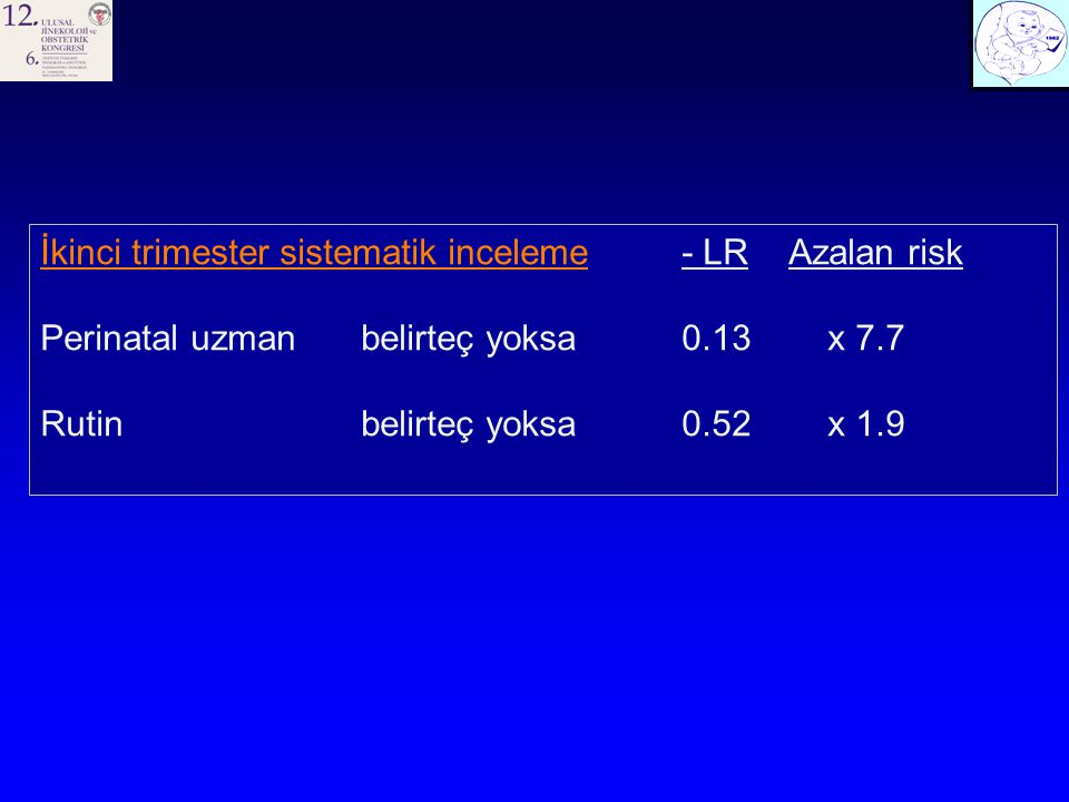 İkinci trimester sistematik inceleme- LRAzalan risk Perinatal uzmanbelirteç yoksa0.13 x 7.7 Rutinbelirteç yoksa0.52 x 1.9