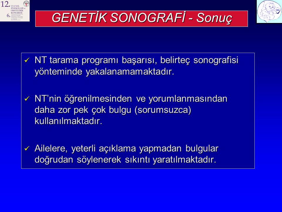 GENETİK SONOGRAFİ - Sonuç NT tarama programı başarısı, belirteç sonografisi yönteminde yakalanamamaktadır.