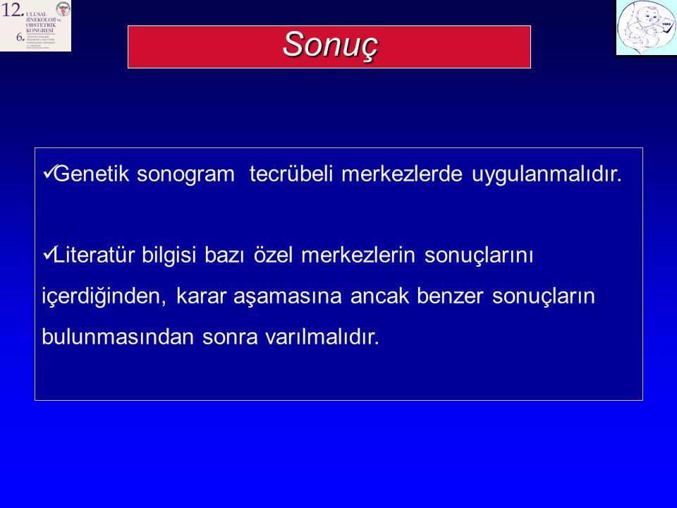 Sonuç Genetik sonogram tecrübeli merkezlerde uygulanmalıdır.