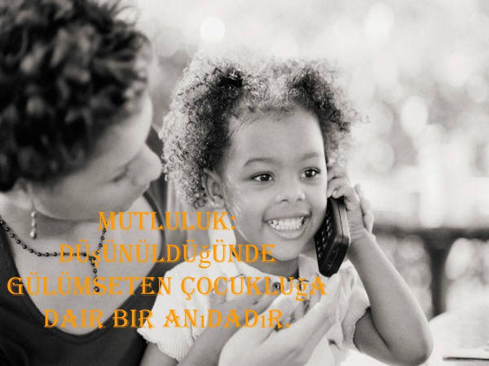MUTLULUK: Dü ş ünüldü ğ ünde gülümseten çocuklu ğ a dair bir an ı dad ı r.