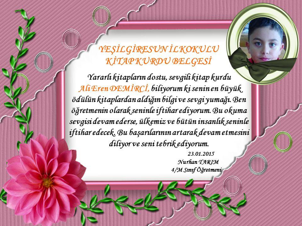 YEŞİLGİRESUN İLKOKULU KİTAP KURDU BELGESİ Yararlı kitapların dostu, sevgili kitap kurdu Mehmet Furkan YILMAZ, biliyorum ki senin en büyük ödülün kitaplardan aldığın bilgi ve sevgi yumağı.