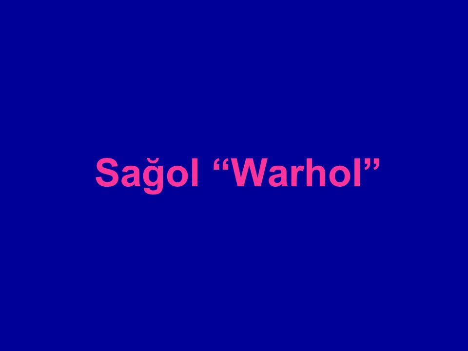 """Sağol """"Warhol"""""""