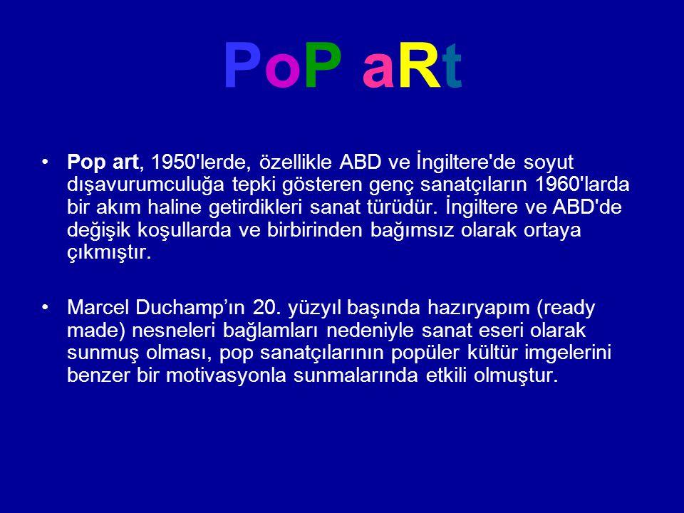 PoP aRt Pop art, 1950'lerde, özellikle ABD ve İngiltere'de soyut dışavurumculuğa tepki gösteren genç sanatçıların 1960'larda bir akım haline getirdikl