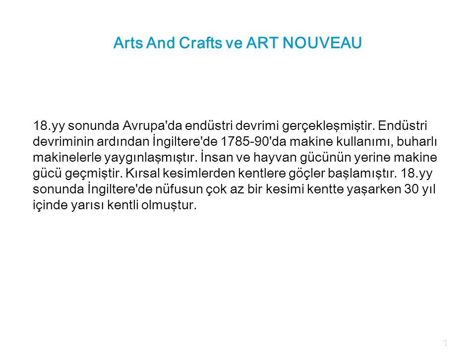 Arts And Crafts ve ART NOUVEAU 18.yy sonunda Avrupa'da endüstri devrimi gerçekleşmiştir. Endüstri devriminin ardından İngiltere'de 1785-90'da makine k