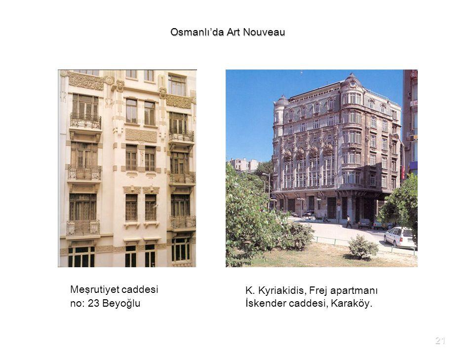 Osmanlı'da Art Nouveau Meşrutiyet caddesi no: 23 Beyoğlu K. Kyriakidis, Frej apartmanı İskender caddesi, Karaköy. 21