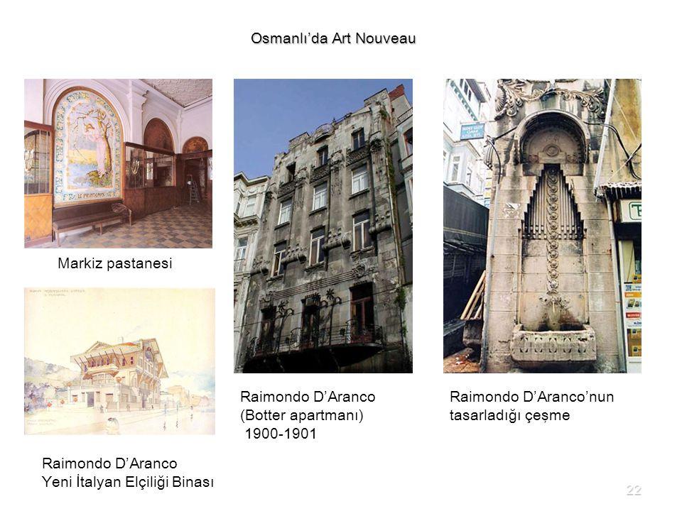 Osmanlı'da Art Nouveau Raimondo D'Aranco (Botter apartmanı) 1900-1901 Markiz pastanesi Raimondo D'Aranco Yeni İtalyan Elçiliği Binası Raimondo D'Aranc