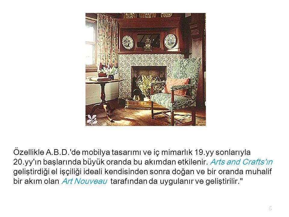 Özellikle A.B.D.'de mobilya tasarımı ve iç mimarlık 19.yy sonlarıyla 20.yy'ın başlarında büyük oranda bu akımdan etkilenir. Arts and Crafts'ın gelişti