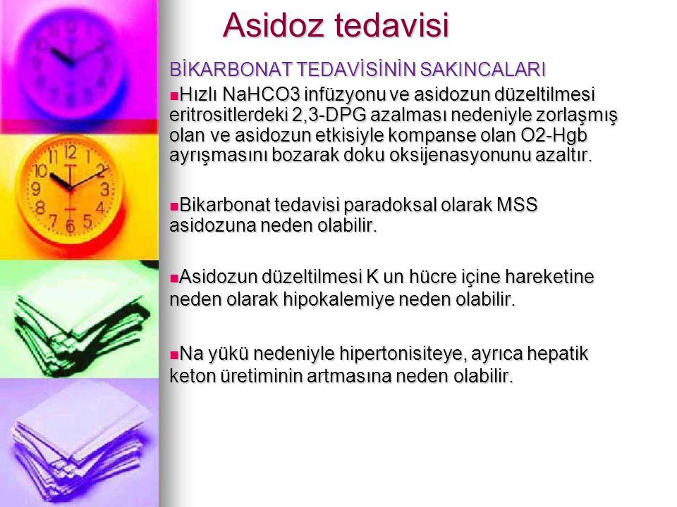 Asidoz tedavisi Asidoz tedavisi BİKARBONAT TEDAVİSİNİN SAKINCALARI Hızlı NaHCO3 infüzyonu ve asidozun düzeltilmesi eritrositlerdeki 2,3-DPG azalması n