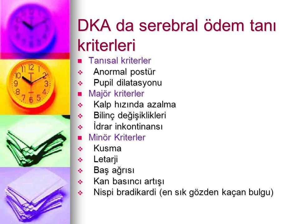 DKA da serebral ödem tanı kriterleri Tanısal kriterler Tanısal kriterler  Anormal postür  Pupil dilatasyonu Majör kriterler Majör kriterler  Kalp h