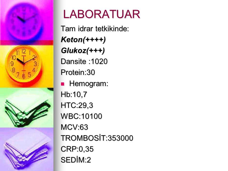 LABORATUAR Tam idrar tetkikinde: Keton(++++)Glukoz(+++) Dansite :1020 Protein:30 Hemogram: Hemogram:Hb:10,7HTC:29,3WBC:10100MCV:63TROMBOSİT:353000CRP:
