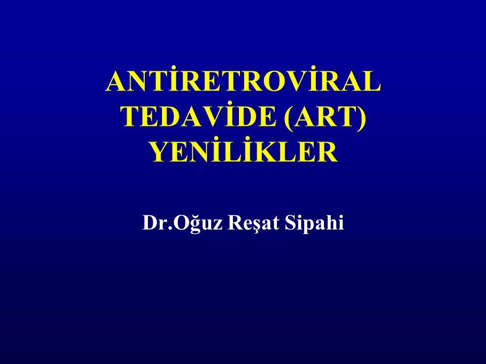 ANTİRETROVİRAL TEDAVİDE (ART) YENİLİKLER Dr.Oğuz Reşat Sipahi