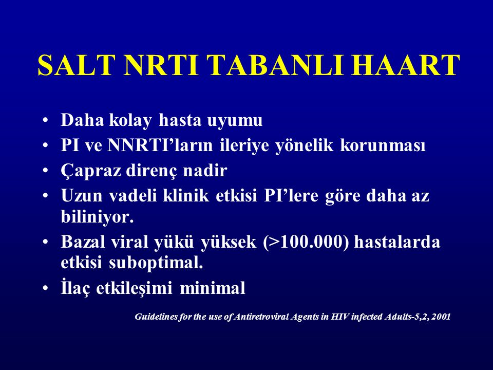 SALT NRTI TABANLI HAART Daha kolay hasta uyumu PI ve NNRTI'ların ileriye yönelik korunması Çapraz direnç nadir Uzun vadeli klinik etkisi PI'lere göre