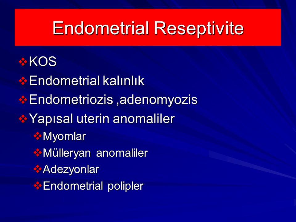 Endometrial Reseptivite  KOS  Endometrial kalınlık  Endometriozis,adenomyozis  Yapısal uterin anomaliler  Myomlar  Mülleryan anomaliler  Adezyonlar  Endometrial polipler