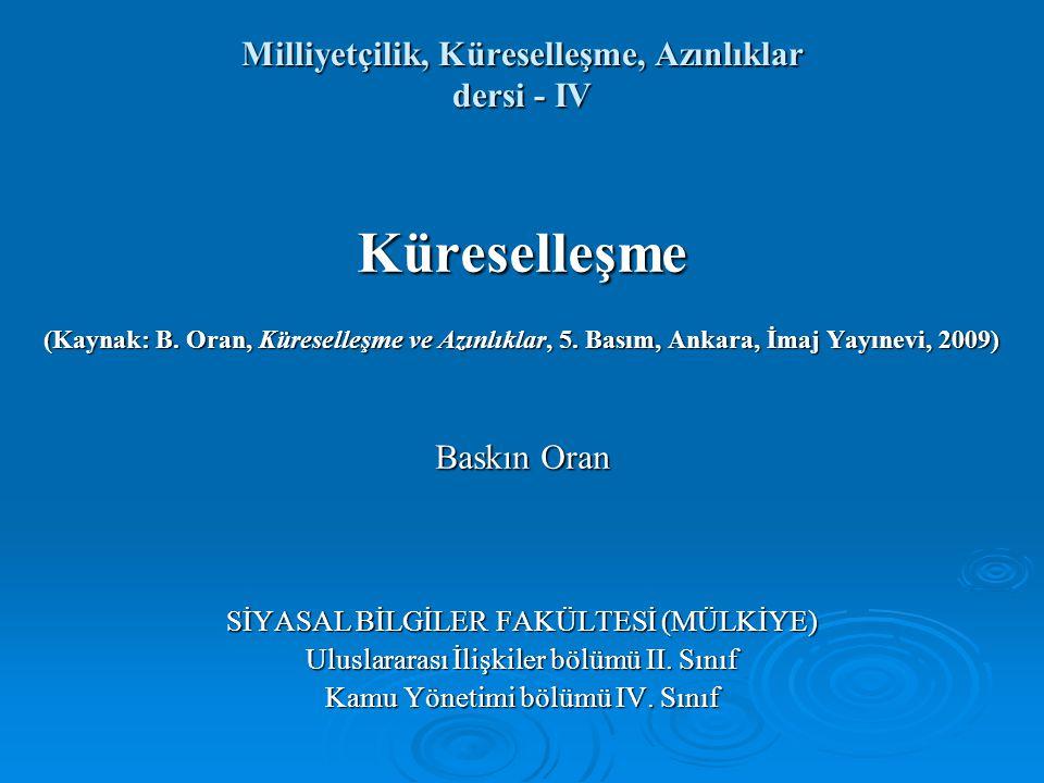 Milliyetçilik, Küreselleşme, Azınlıklar dersi - IV Küreselleşme (Kaynak: B. Oran, Küreselleşme ve Azınlıklar, 5. Basım, Ankara, İmaj Yayınevi, 2009) B