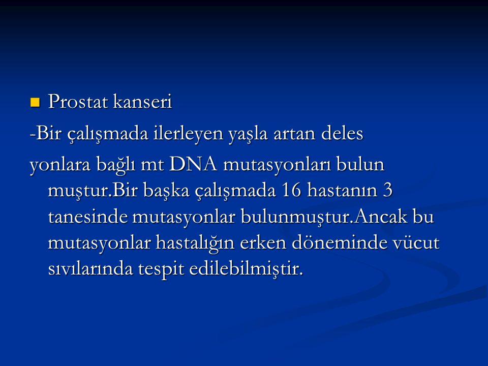 Prostat kanseri Prostat kanseri -Bir çalışmada ilerleyen yaşla artan deles yonlara bağlı mt DNA mutasyonları bulun muştur.Bir başka çalışmada 16 hasta