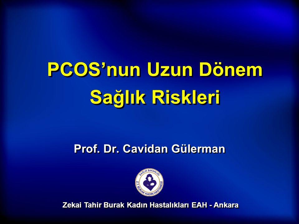 PCOS'nun Uzun Dönem Sağlık Riskleri Prof. Dr. Cavidan Gülerman Zekai Tahir Burak Kadın Hastalıkları EAH - Ankara