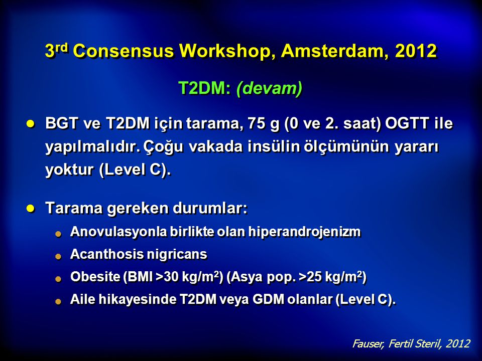 3 rd Consensus Workshop, Amsterdam, 2012 T2DM: (devam) ● BGT ve T2DM için tarama, 75 g (0 ve 2. saat) OGTT ile yapılmalıdır. Çoğu vakada insülin ölçüm