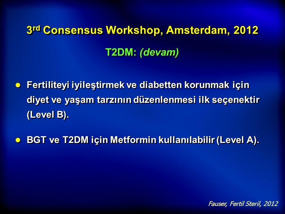3 rd Consensus Workshop, Amsterdam, 2012 T2DM: (devam) ● Fertiliteyi iyileştirmek ve diabetten korunmak için diyet ve yaşam tarzının düzenlenmesi ilk