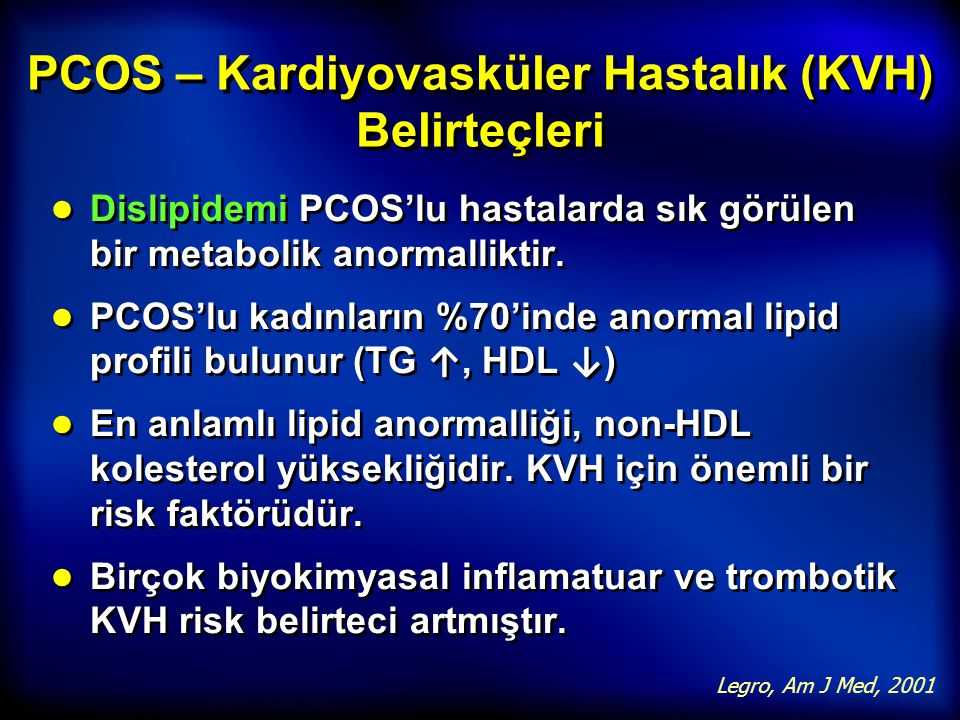 PCOS – Kardiyovasküler Hastalık (KVH) Belirteçleri ● Dislipidemi PCOS'lu hastalarda sık görülen bir metabolik anormalliktir. ● PCOS'lu kadınların %70'