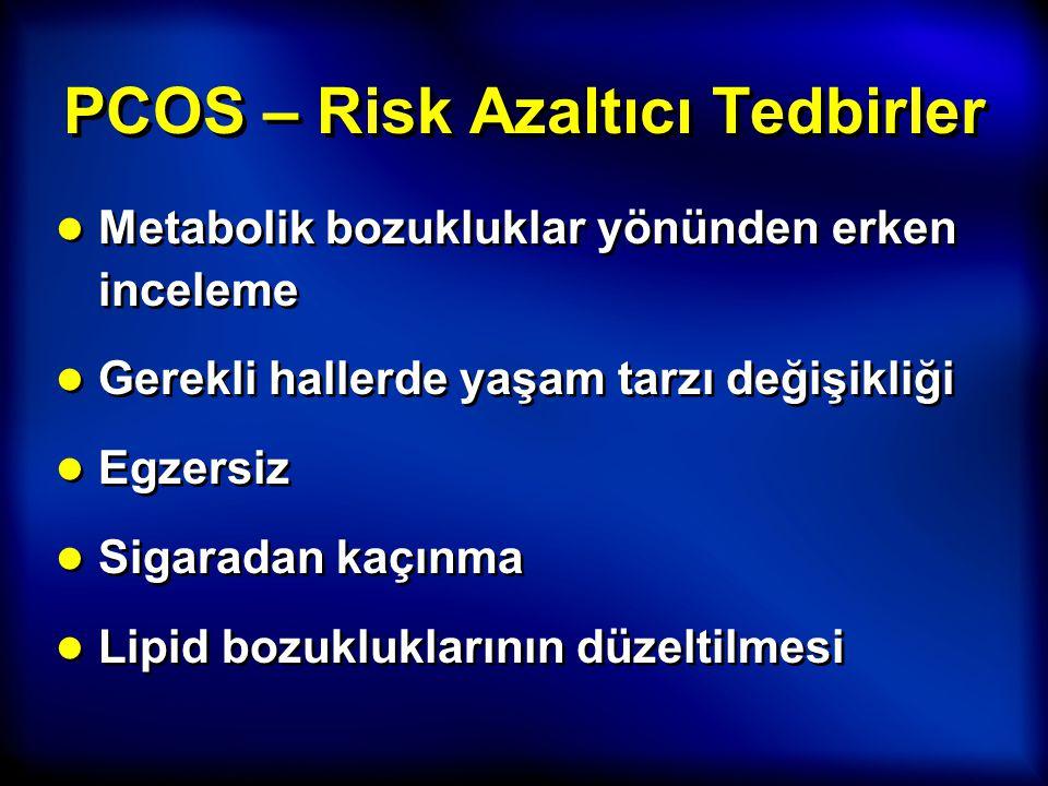 PCOS – Risk Azaltıcı Tedbirler ● Metabolik bozukluklar yönünden erken inceleme ● Gerekli hallerde yaşam tarzı değişikliği ● Egzersiz ● Sigaradan kaçın