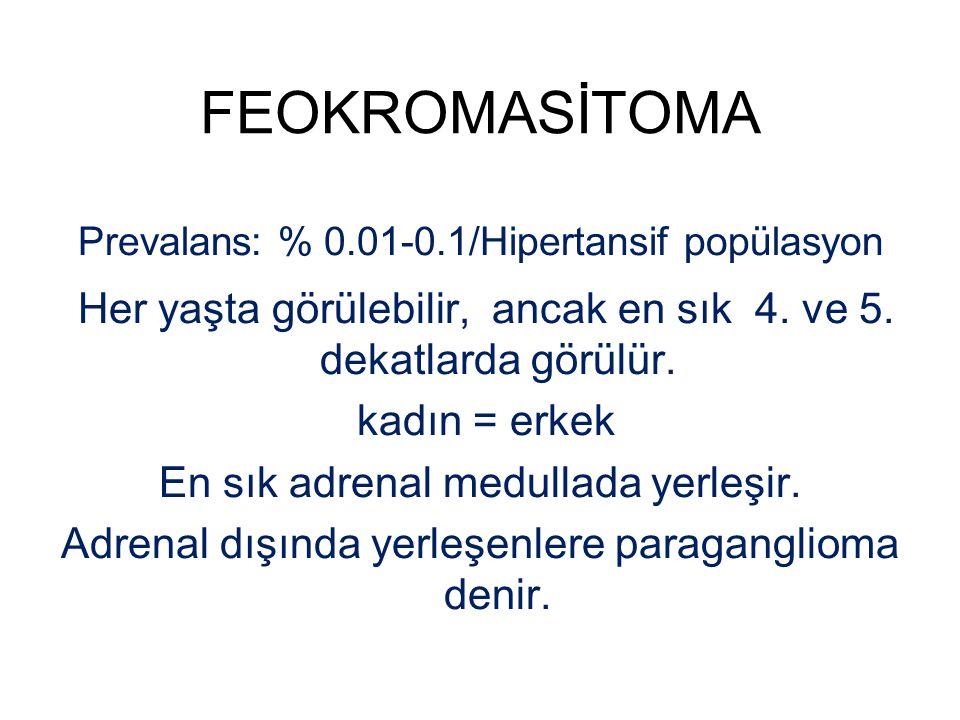 FEOKROMASİTOMA Prevalans: % 0.01-0.1/Hipertansif popülasyon Her yaşta görülebilir, ancak en sık 4. ve 5. dekatlarda görülür. kadın = erkek En sık adre