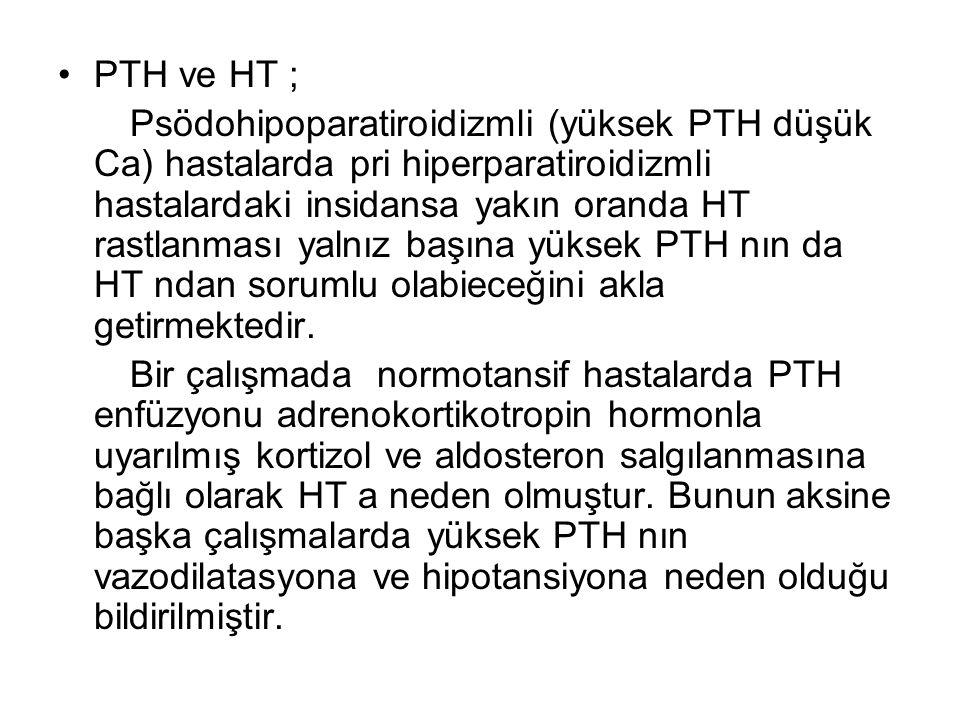PTH ve HT ; Psödohipoparatiroidizmli (yüksek PTH düşük Ca) hastalarda pri hiperparatiroidizmli hastalardaki insidansa yakın oranda HT rastlanması yaln