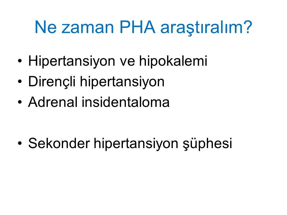 Ne zaman PHA araştıralım? Hipertansiyon ve hipokalemi Dirençli hipertansiyon Adrenal insidentaloma Sekonder hipertansiyon şüphesi