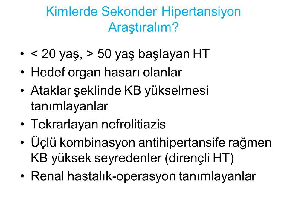 Kimlerde Sekonder Hipertansiyon Araştıralım? 50 yaş başlayan HT Hedef organ hasarı olanlar Ataklar şeklinde KB yükselmesi tanımlayanlar Tekrarlayan ne