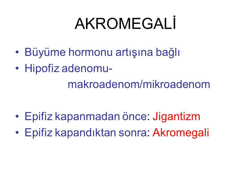 AKROMEGALİ Büyüme hormonu artışına bağlı Hipofiz adenomu- makroadenom/mikroadenom Epifiz kapanmadan önce: Jigantizm Epifiz kapandıktan sonra: Akromega