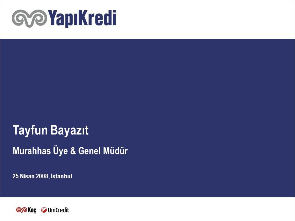 1 Tayfun Bayazıt Murahhas Üye & Genel Müdür 25 Nisan 2008, İstanbul