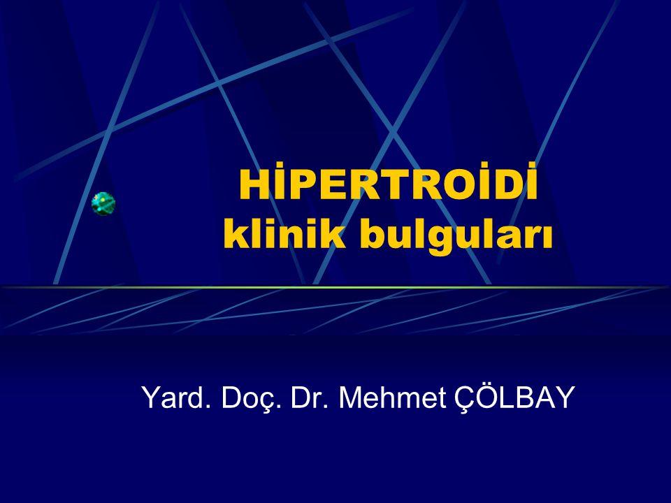 HİPERTROİDİ klinik bulguları Yard. Doç. Dr. Mehmet ÇÖLBAY