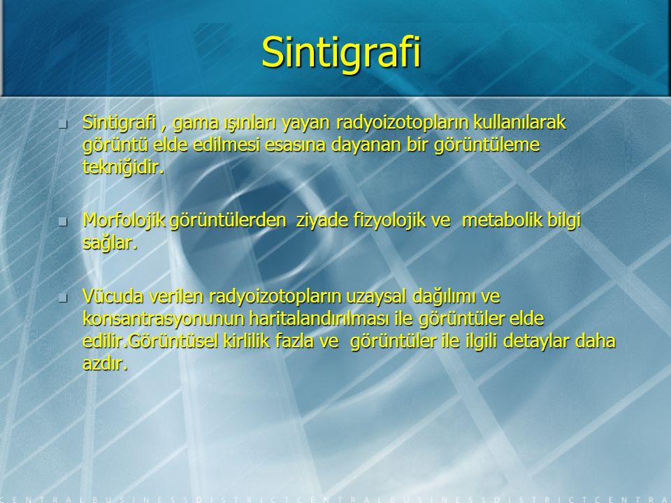 Sintigrafi Görüntülerin elde edilmesi için radyoaktif atomlar kullanılır.Bunlara radyonuklid veya radyofarmasötik denir.