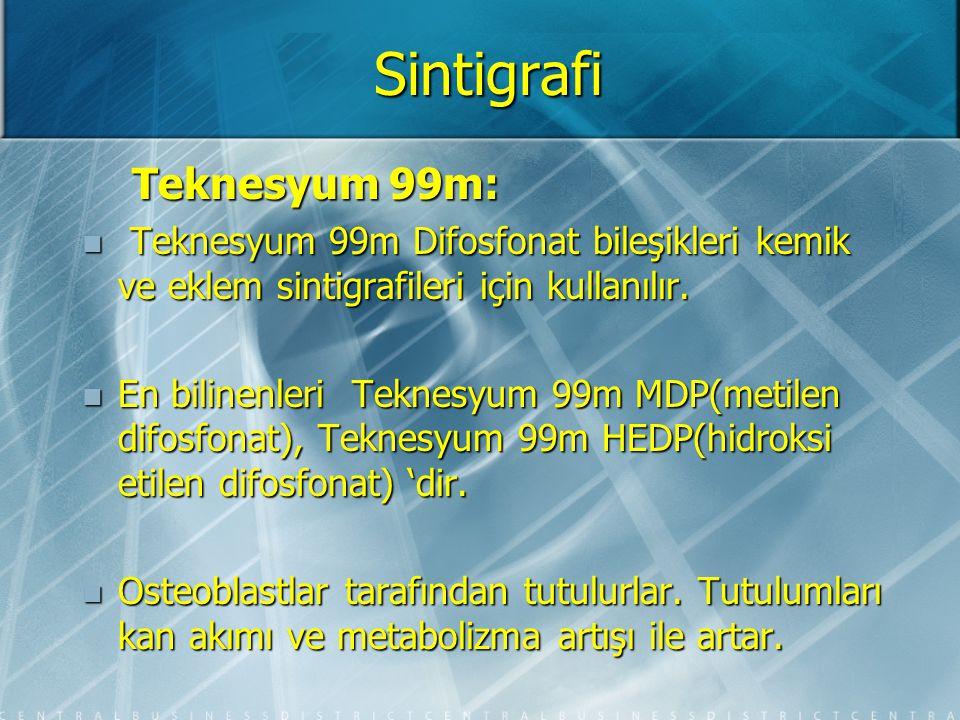 Sintigrafi Teknesyum 99m: Teknesyum 99m: Çekimler Tc verilmesinden 2 saat sonra yapılır.