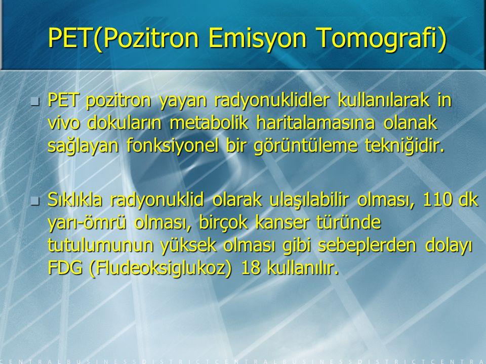 PET(Pozitron Emisyon Tomografi) PET tarayıcıları verileri iki ya da üç boyutlu olarak toplayabilirler.