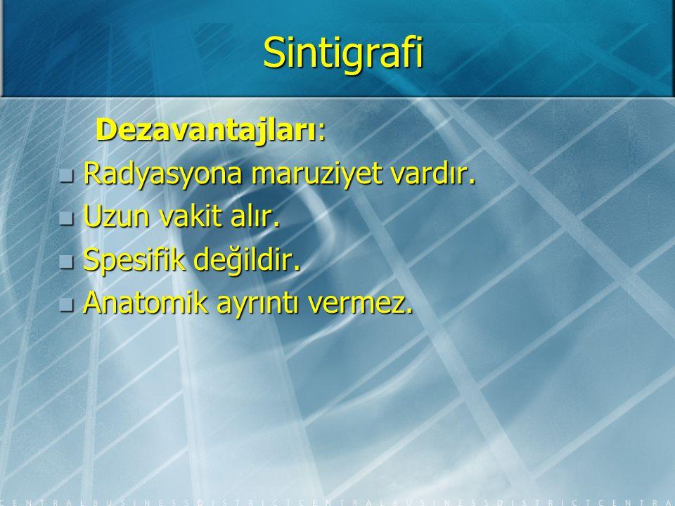 Sintigrafi Klinik Kullanım: Klinik Kullanım: Sintigrafi özellikle kemik ve eklem patolojilerinde henüz direk grafide ortaya çıkmamış lezyonları gösterebilmektedir.