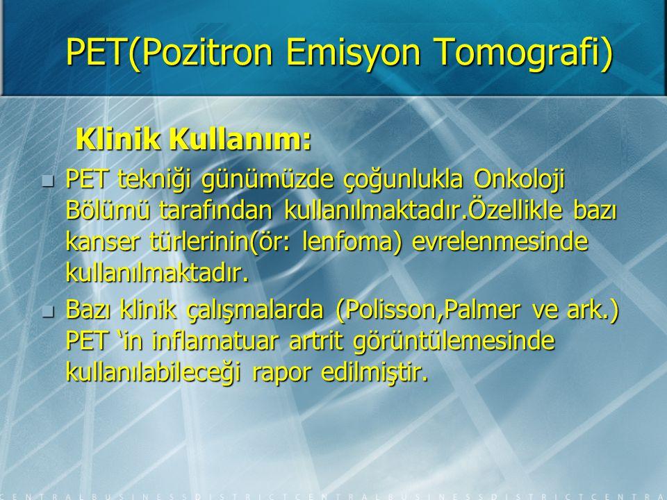 PET(Pozitron Emisyon Tomografi) PET tekniği ile sinovit ve RA 'da hastalık aktivitesi ve tedavi etkinliği değerlendirilebilir.