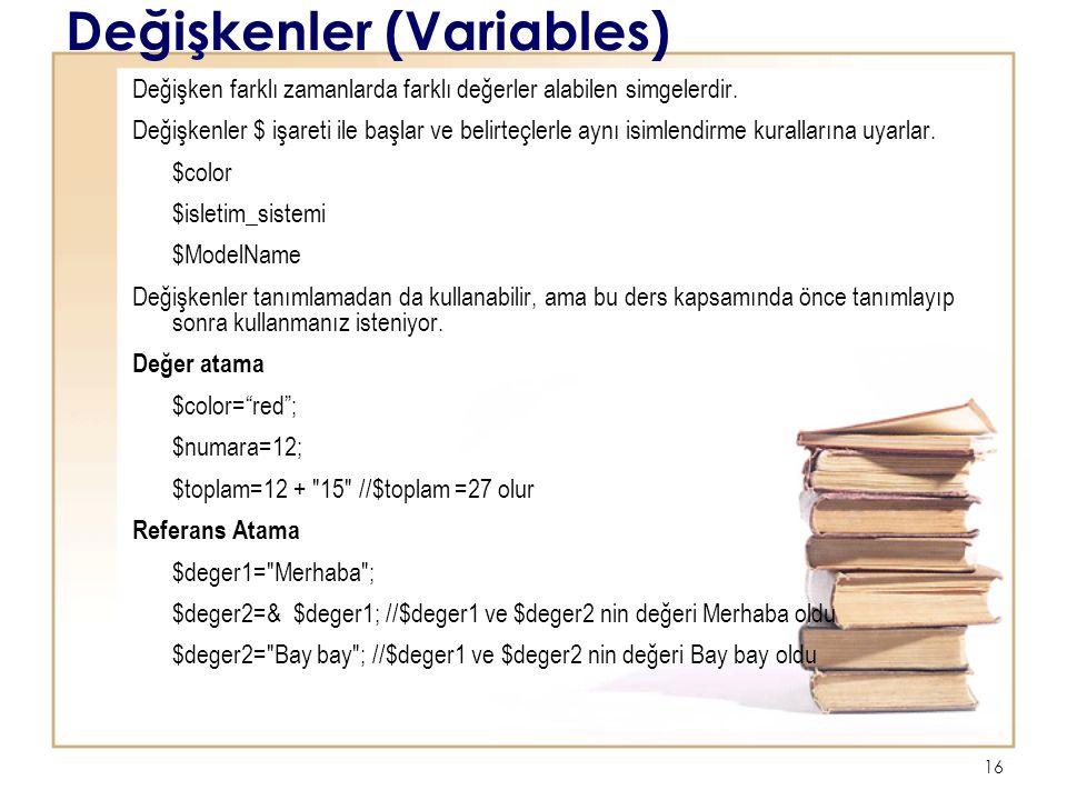 16 Değişkenler (Variables) Değişken farklı zamanlarda farklı değerler alabilen simgelerdir.