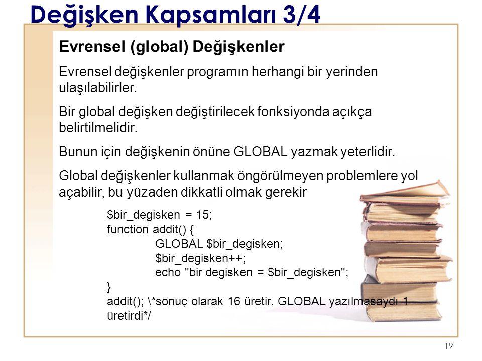 19 Değişken Kapsamları 3/4 Evrensel (global) Değişkenler Evrensel değişkenler programın herhangi bir yerinden ulaşılabilirler.