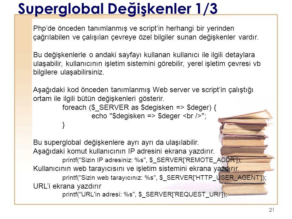 21 Superglobal Değişkenler 1/3 Php'de önceden tanımlanmış ve script'in herhangi bir yerinden çağrılabilen ve çalışılan çevreye özel bilgiler sunan değişkenler vardır.