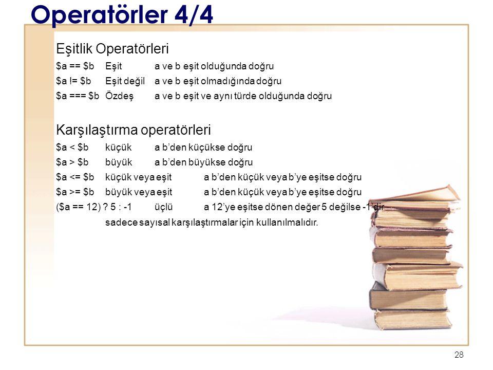 28 Operatörler 4/4 Eşitlik Operatörleri $a == $b Eşita ve b eşit olduğunda doğru $a != $b Eşit değila ve b eşit olmadığında doğru $a === $b Özdeşa ve b eşit ve aynı türde olduğunda doğru Karşılaştırma operatörleri $a < $b küçük a b'den küçükse doğru $a > $b büyüka b'den büyükse doğru $a <= $b küçük veya eşita b'den küçük veya b'ye eşitse doğru $a >= $b büyük veya eşita b'den küçük veya b'ye eşitse doğru ($a == 12) .
