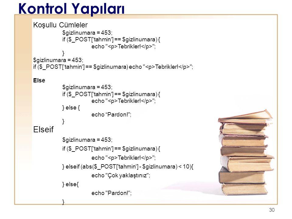 30 Kontrol Yapıları Koşullu Cümleler $gizlinumara = 453; if ($_POST[ tahmin ] == $gizlinumara) { echo Tebrikler.
