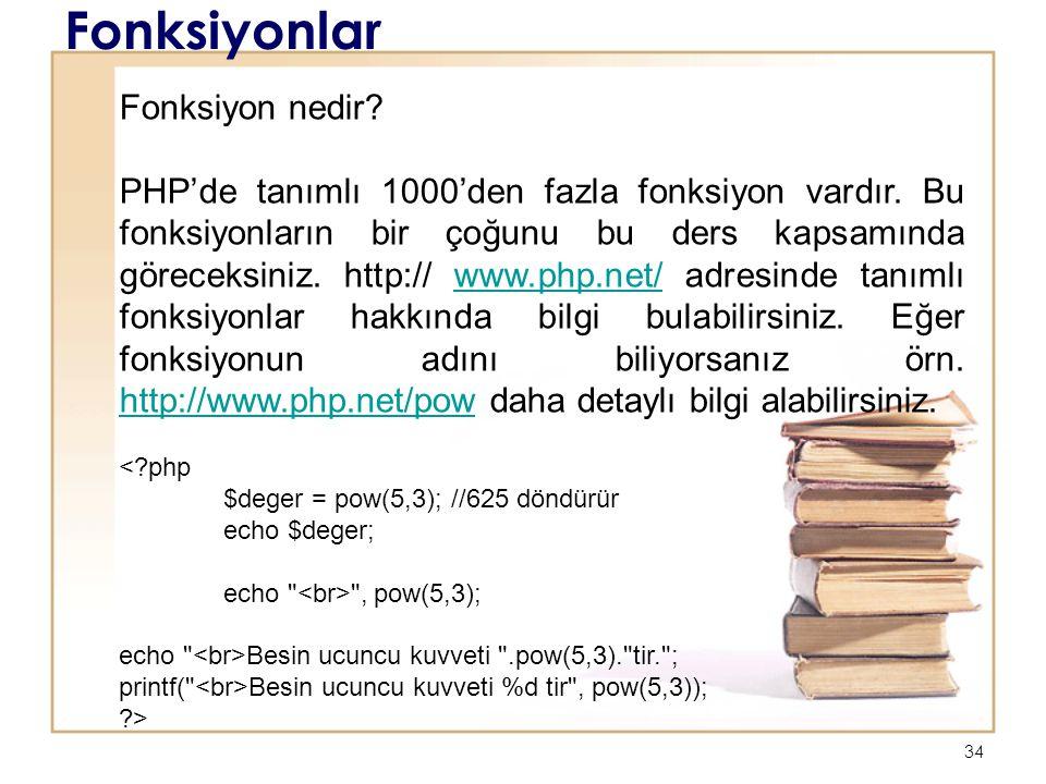 34 Fonksiyonlar Fonksiyon nedir. PHP'de tanımlı 1000'den fazla fonksiyon vardır.