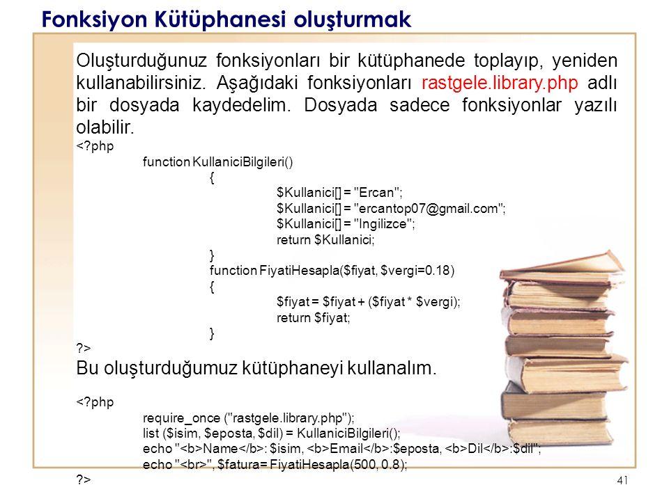 41 Fonksiyon Kütüphanesi oluşturmak Oluşturduğunuz fonksiyonları bir kütüphanede toplayıp, yeniden kullanabilirsiniz.