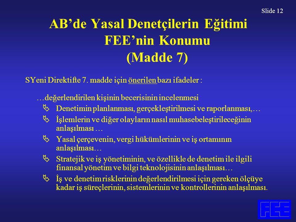 Slide 12 AB'de Yasal Denetçilerin Eğitimi FEE'nin Konumu (Madde 7) SYeni Direktifte 7. madde için önerilen bazı ifadeler : …değerlendirilen kişinin be