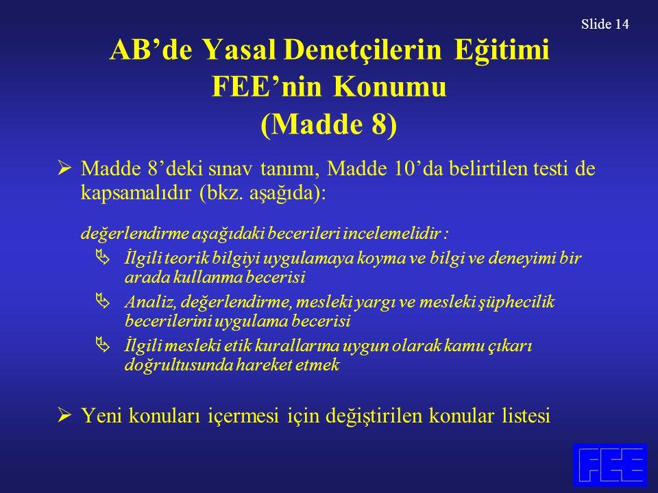 Slide 14 AB'de Yasal Denetçilerin Eğitimi FEE'nin Konumu (Madde 8)  Madde 8'deki sınav tanımı, Madde 10'da belirtilen testi de kapsamalıdır (bkz. aşa