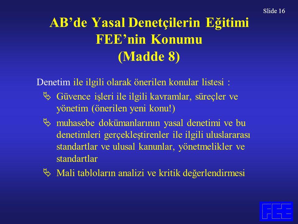 Slide 16 AB'de Yasal Denetçilerin Eğitimi FEE'nin Konumu (Madde 8) Denetim ile ilgili olarak önerilen konular listesi :  Güvence işleri ile ilgili ka