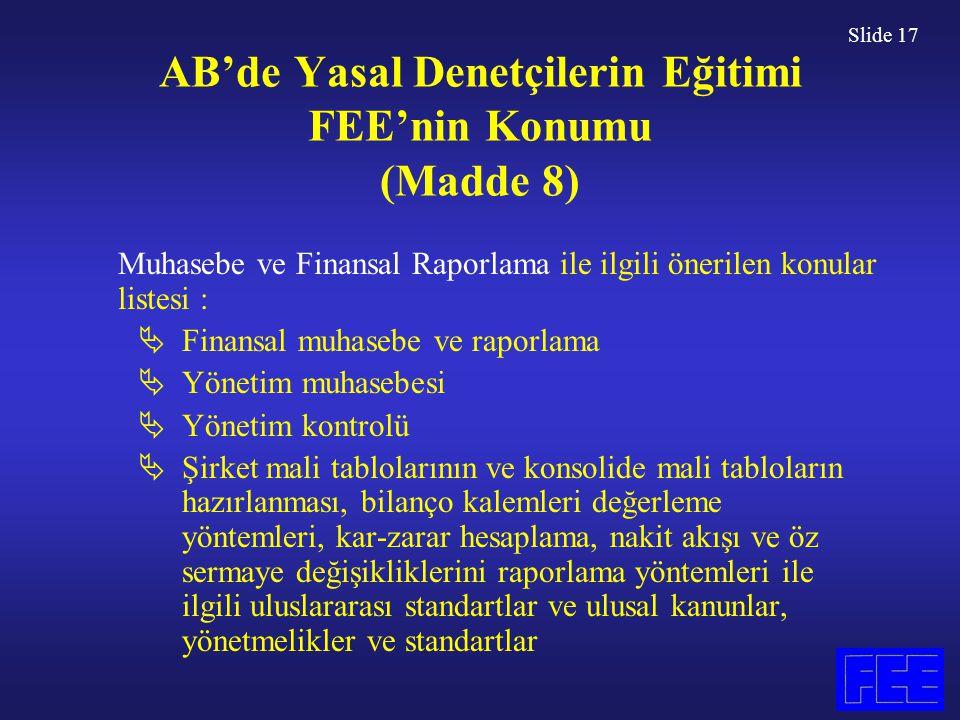 Slide 17 AB'de Yasal Denetçilerin Eğitimi FEE'nin Konumu (Madde 8) Muhasebe ve Finansal Raporlama ile ilgili önerilen konular listesi :  Finansal muh