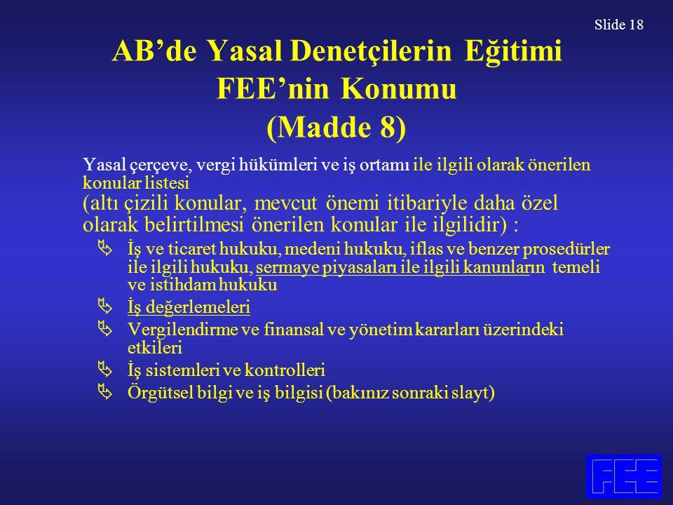 Slide 18 AB'de Yasal Denetçilerin Eğitimi FEE'nin Konumu (Madde 8) Yasal çerçeve, vergi hükümleri ve iş ortamı ile ilgili olarak önerilen konular list