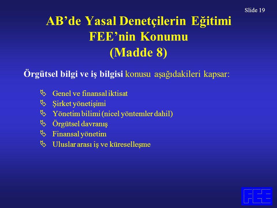 Slide 19 AB'de Yasal Denetçilerin Eğitimi FEE'nin Konumu (Madde 8) Örgütsel bilgi ve iş bilgisi konusu aşağıdakileri kapsar:  Genel ve finansal iktis